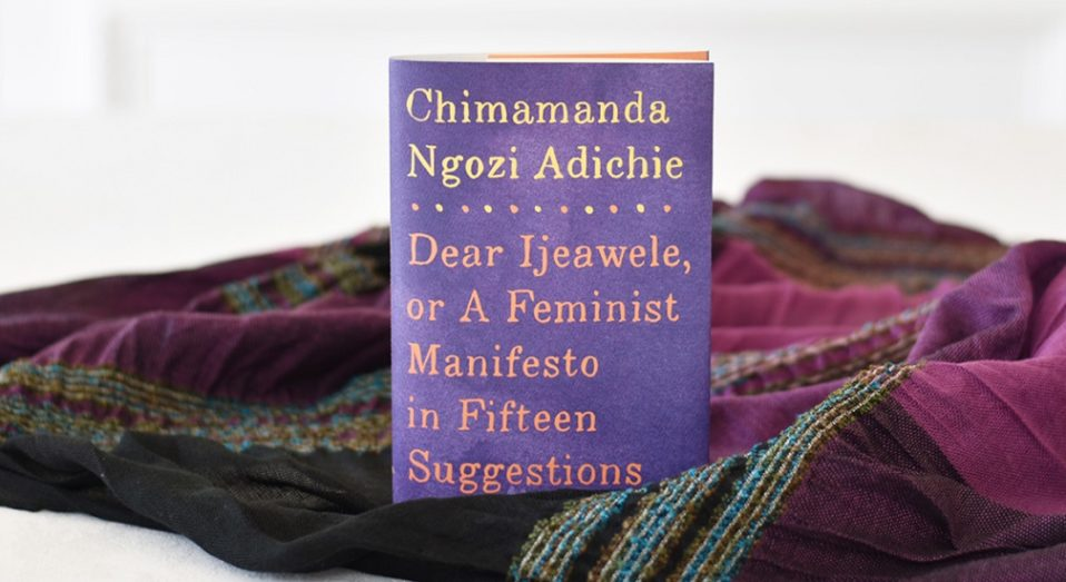 CHIMAMANDA DIMINISHES GENDER ROLES IN 'TO DEAR IJEAWELE, OR A FEMINIST MANIFESTO IN FIFTEEN SUGGESTIONS' — a review by Shoola Oyindamola