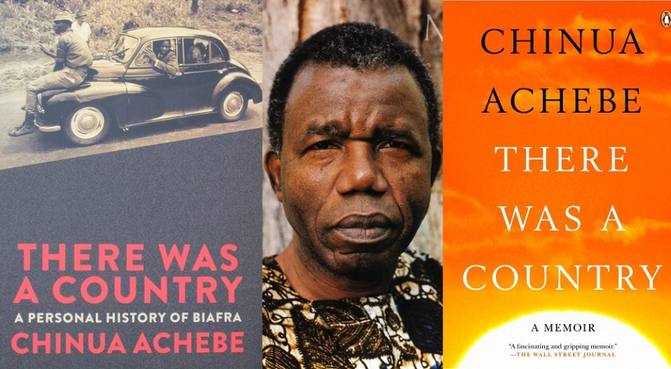 REVIEW: ACHEBE'S 'THERE WAS A COUNTRY' IS A MUST-READ NARRATIVE OF THE BIAFRAN STORY