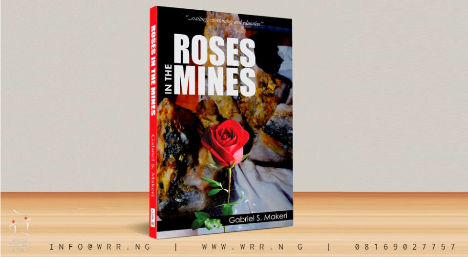 REVIEW: MAKERI'S 'ROSES IN THE MINES' IS A PERFECT ECOCRITICAL LITERARY PIECE