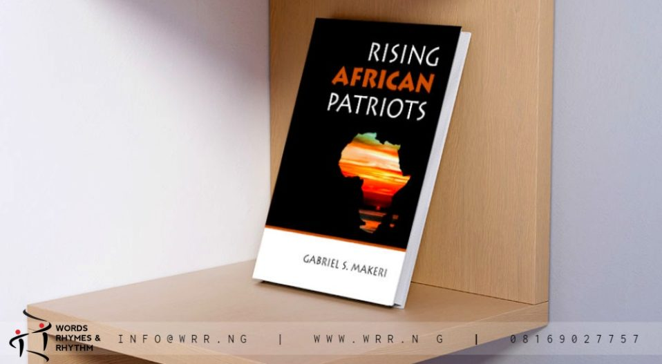 MAKERI'S 'LITERARY SAFARI' 'RISING AFRICAN PATRIOTS' STIMULATES PRIDE AND DIGNITY OF AFRICAN IDENTITY