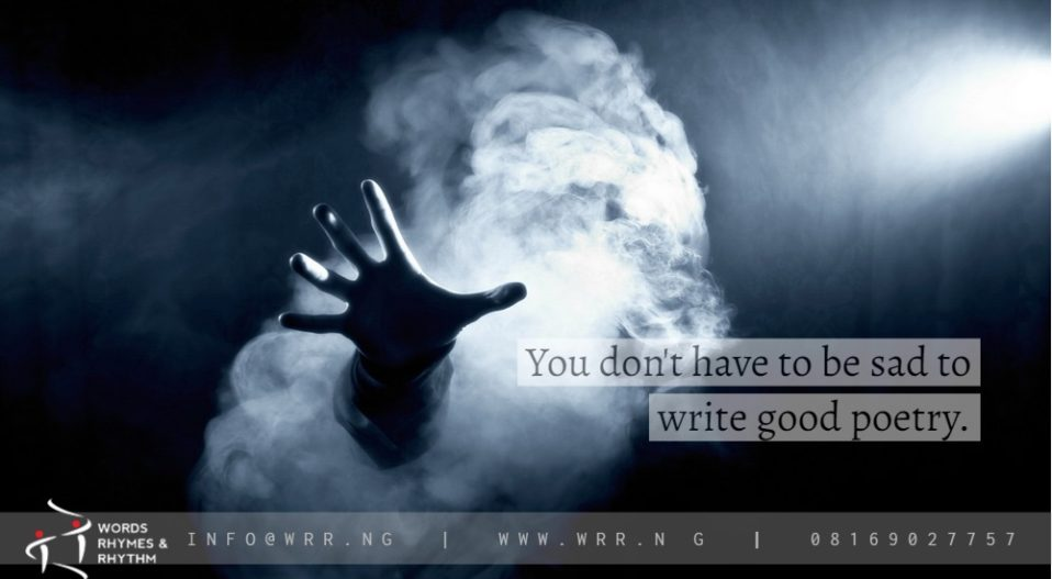 YOU DON'T NEED SADNESS TO WRITE GOOD POEMS: A NOTE BY ADEBAYO KOLAWOLE SAMUEL