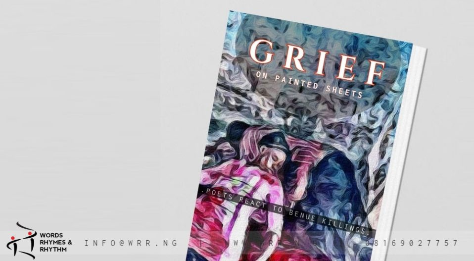 GRIEF ON PAINTED SHEETS – POETS REACT TO BENUE KILLINGS (FREE BOOK)