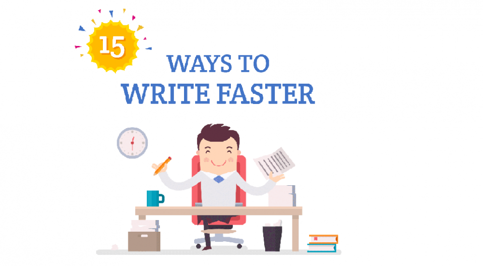 15 WAYS TO WRITE FASTER & BETTER