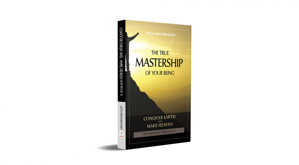 REVIEW: DURU'S 'THE TRUE MASTERSHIP OF YOUR BEING' IS A COMPREHENSIVE BOOK ON LIFE AND LIVING, AN ENCYCLOPEDIA OF VIRTUE AND MORALITY