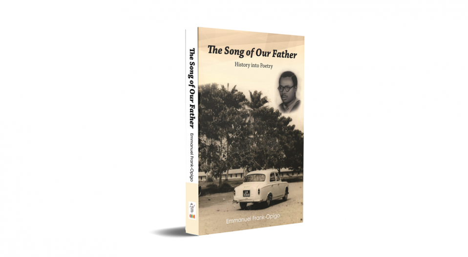REVIEW: OPIGO RECONSTRUCTS DECADES OF HISTORY IN THE SONG OF OUR FATHER AND HE DOES IT SO COMPREHENSIVELY…IT IS A NETWORK OF PROSE AND POETRY AND DRAMA