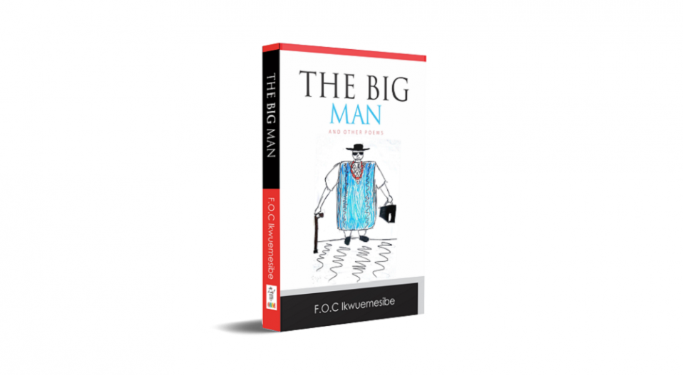REVIEW: IKWUEMESIBE'S 'THE BIG MAN' DOMESTICATES THEMES AND DICTION TO SUIT HIS READERS