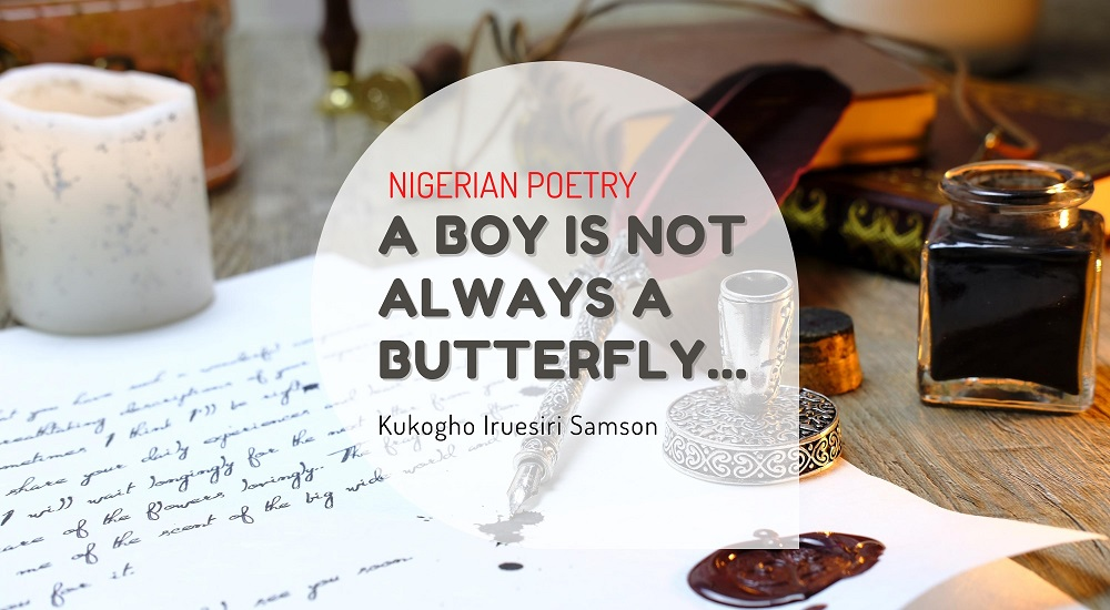 A BOY IS NOT ALWAYS A BUTTERFLY & OUR MOTHERS ARE NOT ALL MOONS: WHAT IS HAPPENING TO NIGERIAN POETRY?