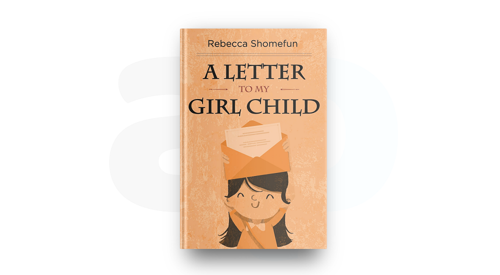 "REVIEW: ""SHOMEFUN TAKES THE GIRL CHILD THROUGH ALL THE CONFLICTS SHE MIGHT FACE AS A WOMAN"" IN 'A LETTER TO MY CHILD'"