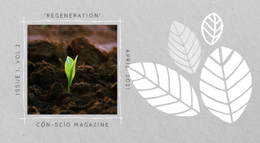 CALL FOR SUBMISSIONS: 'REGENERATION' — CỌ́N-SCÌÒ MAGAZINE ISSUE 1, VOL 2, APR 2021